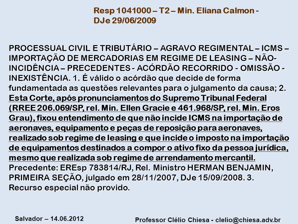 Professor Clélio Chiesa - clelio@chiesa.adv.br Salvador – 14.06.2012 Resp 1041000 – T2 – Min. Eliana Calmon - DJe 29/06/2009 PROCESSUAL CIVIL E TRIBUT