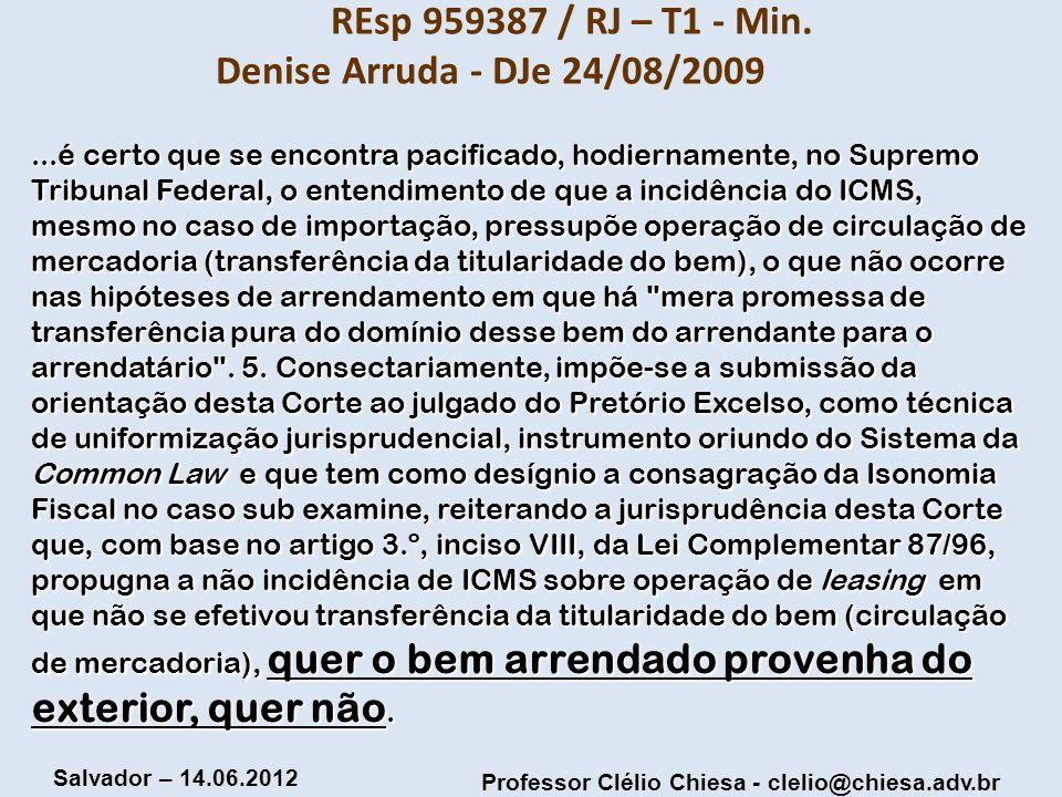 Professor Clélio Chiesa - clelio@chiesa.adv.br Salvador – 14.06.2012 REsp 959387 / RJ – T1 - Min. Denise Arruda - DJe 24/08/2009...é certo que se enco