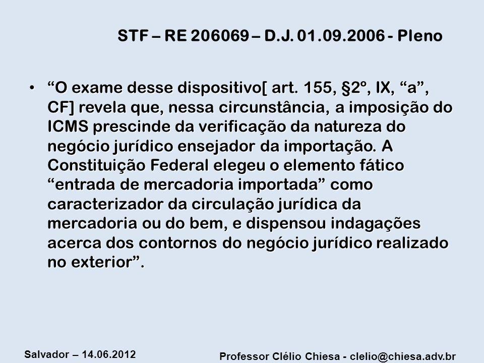 Professor Clélio Chiesa - clelio@chiesa.adv.br Salvador – 14.06.2012 STF – RE 206069 – D.J. 01.09.2006 - Pleno O exame desse dispositivo[ art. 155, §2