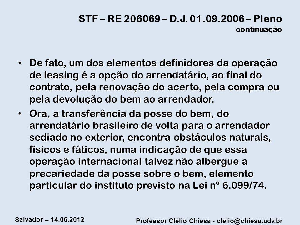 Professor Clélio Chiesa - clelio@chiesa.adv.br Salvador – 14.06.2012 STF – RE 206069 – D.J. 01.09.2006 – Pleno continuação De fato, um dos elementos d