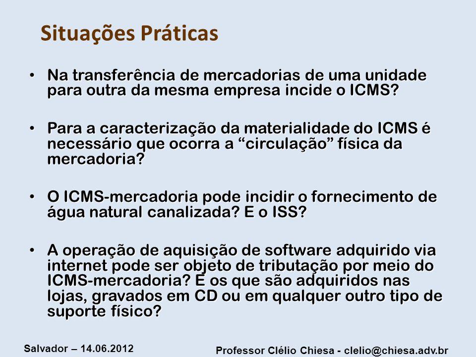 Professor Clélio Chiesa - clelio@chiesa.adv.br Salvador – 14.06.2012 Situações Práticas Na transferência de mercadorias de uma unidade para outra da m