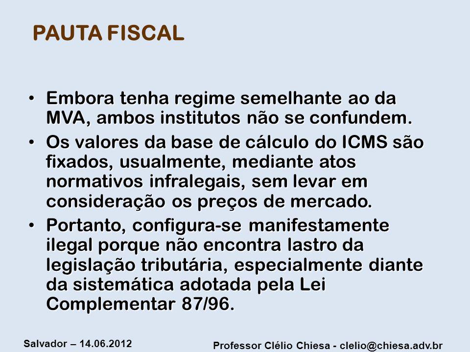Professor Clélio Chiesa - clelio@chiesa.adv.br Salvador – 14.06.2012 PAUTA FISCAL Embora tenha regime semelhante ao da MVA, ambos institutos não se co
