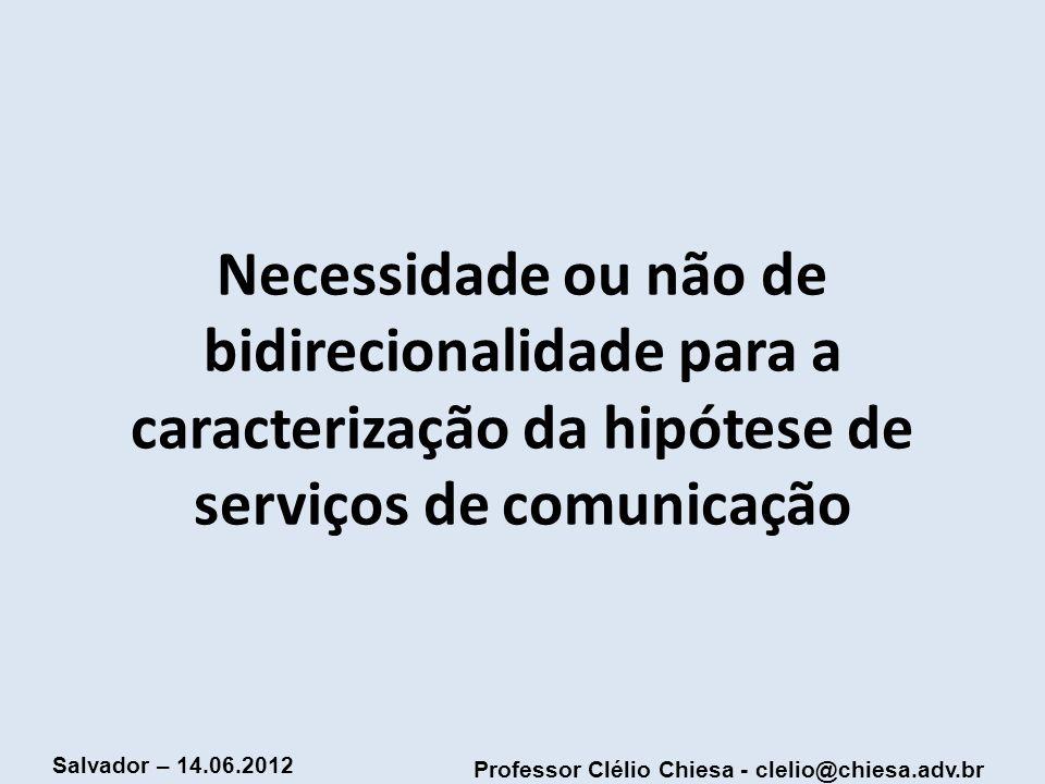 Professor Clélio Chiesa - clelio@chiesa.adv.br Salvador – 14.06.2012 Necessidade ou não de bidirecionalidade para a caracterização da hipótese de serv