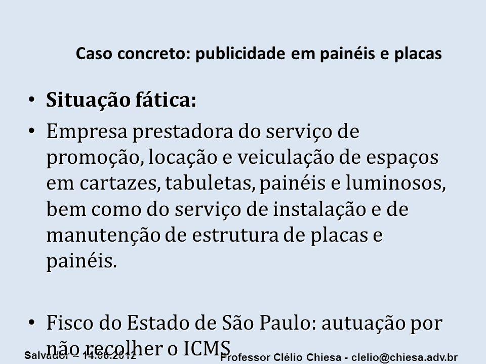 Professor Clélio Chiesa - clelio@chiesa.adv.br Salvador – 14.06.2012 Caso concreto: publicidade em painéis e placas Situação fática: Situação fática: