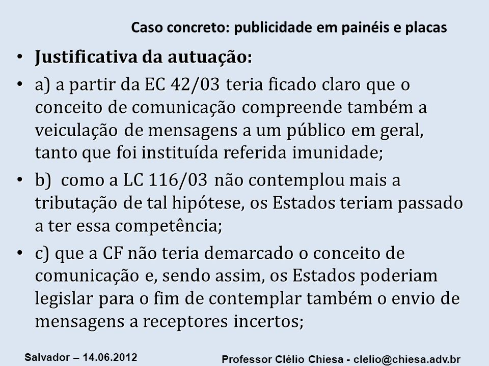 Professor Clélio Chiesa - clelio@chiesa.adv.br Salvador – 14.06.2012 Caso concreto: publicidade em painéis e placas Justificativa da autuação: Justifi