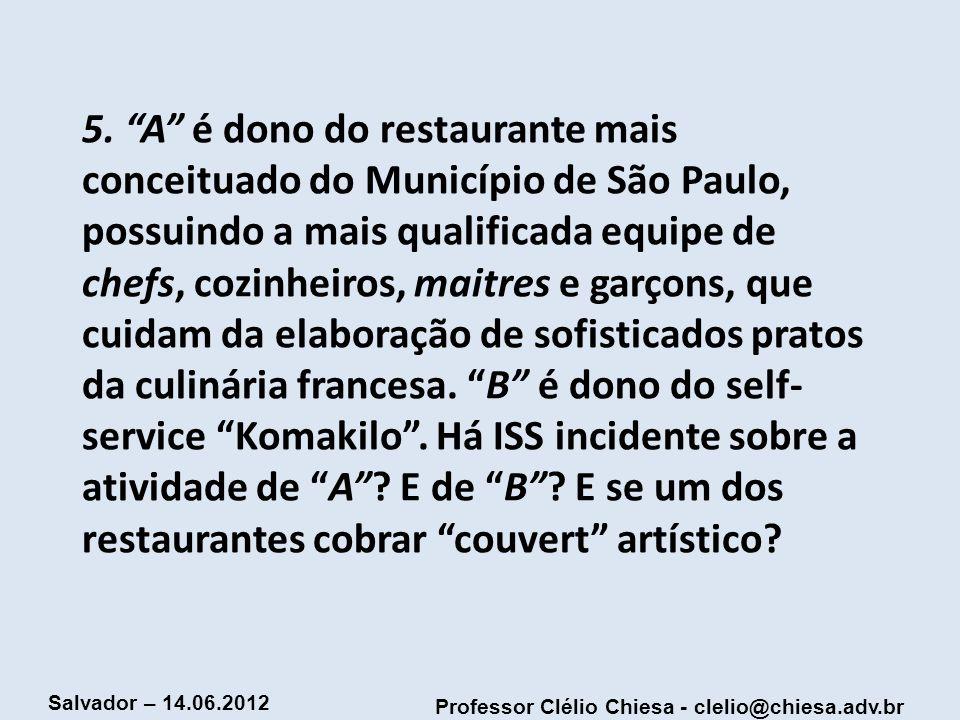 Professor Clélio Chiesa - clelio@chiesa.adv.br Salvador – 14.06.2012 5. A é dono do restaurante mais conceituado do Município de São Paulo, possuindo
