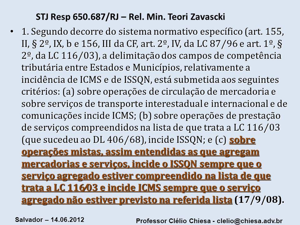 Professor Clélio Chiesa - clelio@chiesa.adv.br Salvador – 14.06.2012 STJ Resp 650.687/RJ – Rel. Min. Teori Zavascki 1. Segundo decorre do sistema norm
