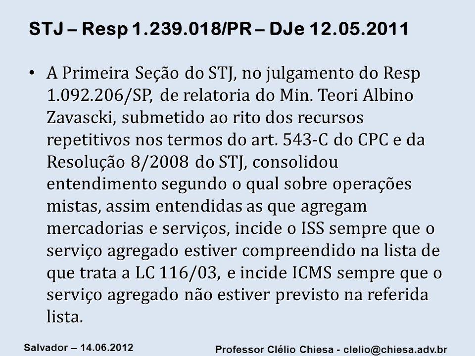 Professor Clélio Chiesa - clelio@chiesa.adv.br Salvador – 14.06.2012 STJ – Resp 1.239.018/PR – DJe 12.05.2011 A Primeira Seção do STJ, no julgamento d