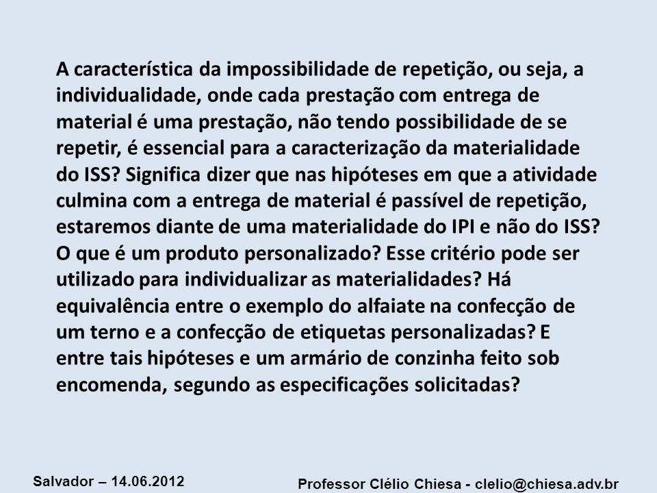 Professor Clélio Chiesa - clelio@chiesa.adv.br Salvador – 14.06.2012 A característica da impossibilidade de repetição, ou seja, a individualidade, ond