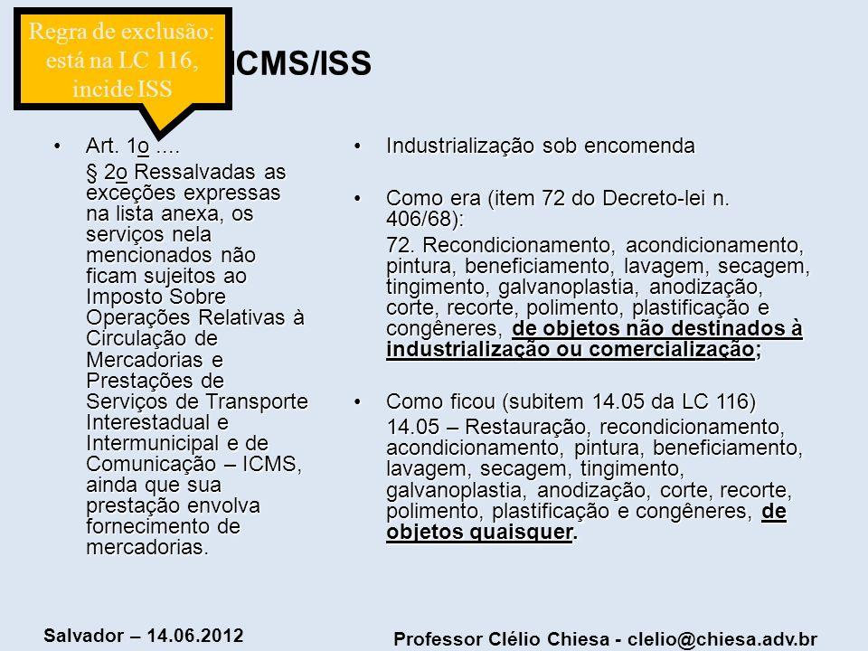 Professor Clélio Chiesa - clelio@chiesa.adv.br Salvador – 14.06.2012 CONFLITO ICMS/ISS Art. 1o....Art. 1o.... § 2o Ressalvadas as exceções expressas n