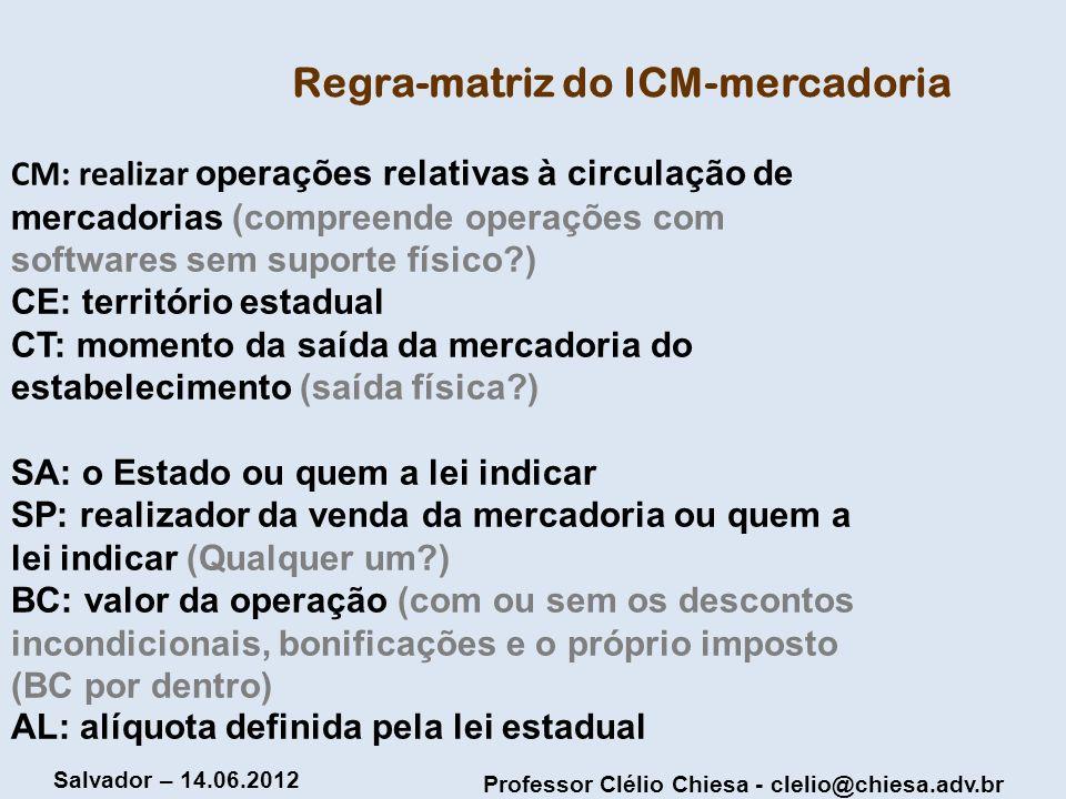 Professor Clélio Chiesa - clelio@chiesa.adv.br Salvador – 14.06.2012 Questão A importação de equipamento por meio de negócio jurídico denominado leasing por si só, consubstancia hipótese de incidência de ICMS.