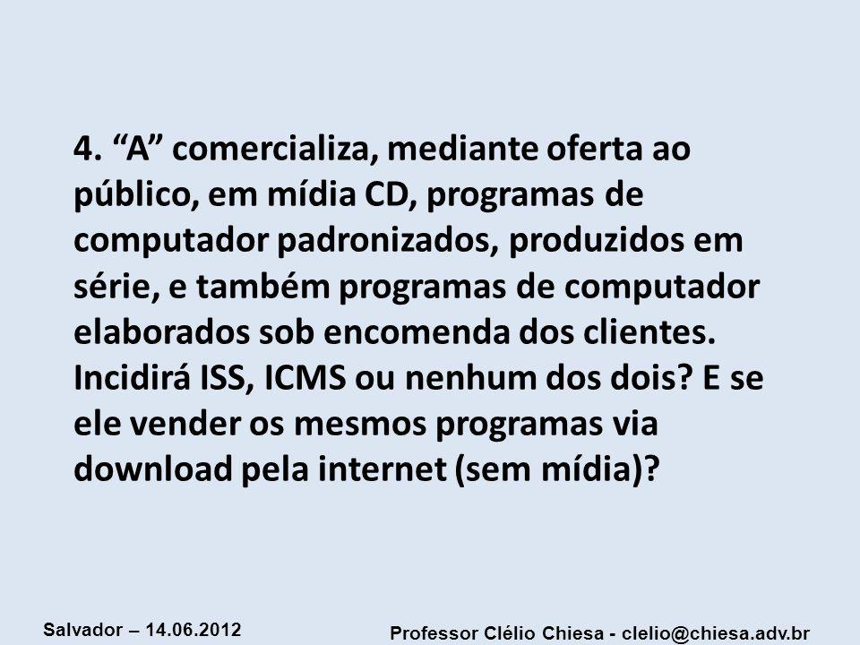 Professor Clélio Chiesa - clelio@chiesa.adv.br Salvador – 14.06.2012 4. A comercializa, mediante oferta ao público, em mídia CD, programas de computad