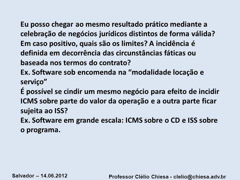 Professor Clélio Chiesa - clelio@chiesa.adv.br Salvador – 14.06.2012 Eu posso chegar ao mesmo resultado prático mediante a celebração de negócios jurí