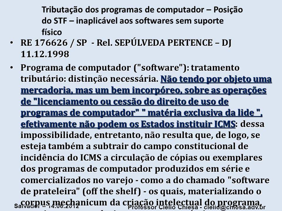 Professor Clélio Chiesa - clelio@chiesa.adv.br Salvador – 14.06.2012 Tributação dos programas de computador – Posição do STF – inaplicável aos softwar