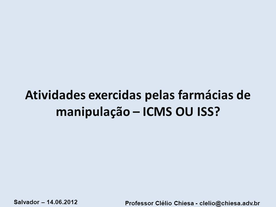 Professor Clélio Chiesa - clelio@chiesa.adv.br Salvador – 14.06.2012 LEI COMPLEMENTAR 87/96 Art.