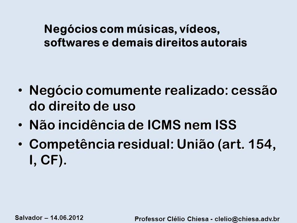 Professor Clélio Chiesa - clelio@chiesa.adv.br Salvador – 14.06.2012 Negócios com músicas, vídeos, softwares e demais direitos autorais Negócio comume