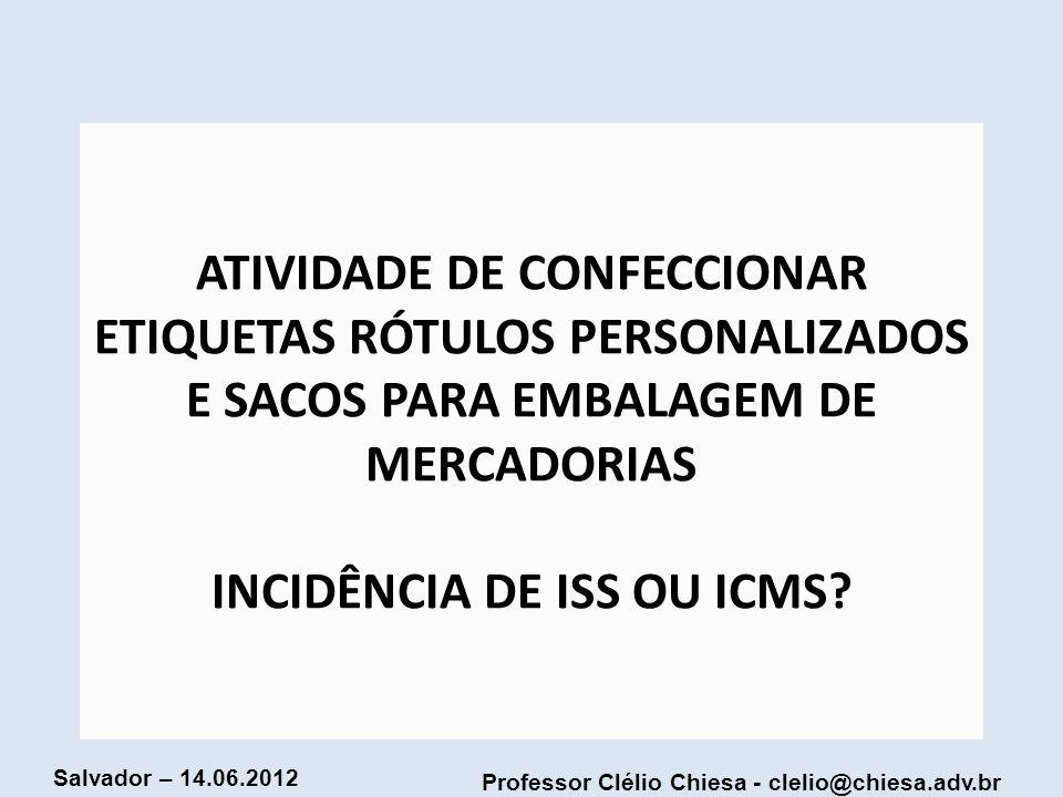 Professor Clélio Chiesa - clelio@chiesa.adv.br Salvador – 14.06.2012 ATIVIDADE DE CONFECCIONAR ETIQUETAS RÓTULOS PERSONALIZADOS E SACOS PARA EMBALAGEM