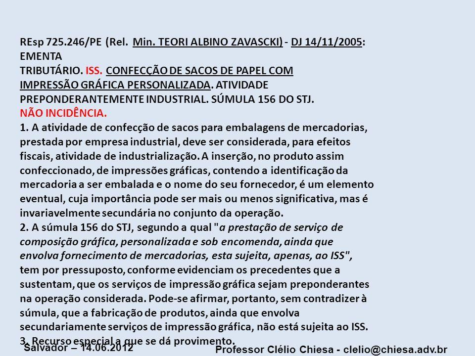 Professor Clélio Chiesa - clelio@chiesa.adv.br Salvador – 14.06.2012 REsp 725.246/PE (Rel. Min. TEORI ALBINO ZAVASCKI) - DJ 14/11/2005: EMENTA TRIBUTÁ