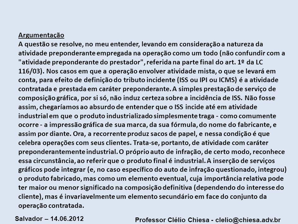Professor Clélio Chiesa - clelio@chiesa.adv.br Salvador – 14.06.2012 Argumentação A questão se resolve, no meu entender, levando em consideração a nat