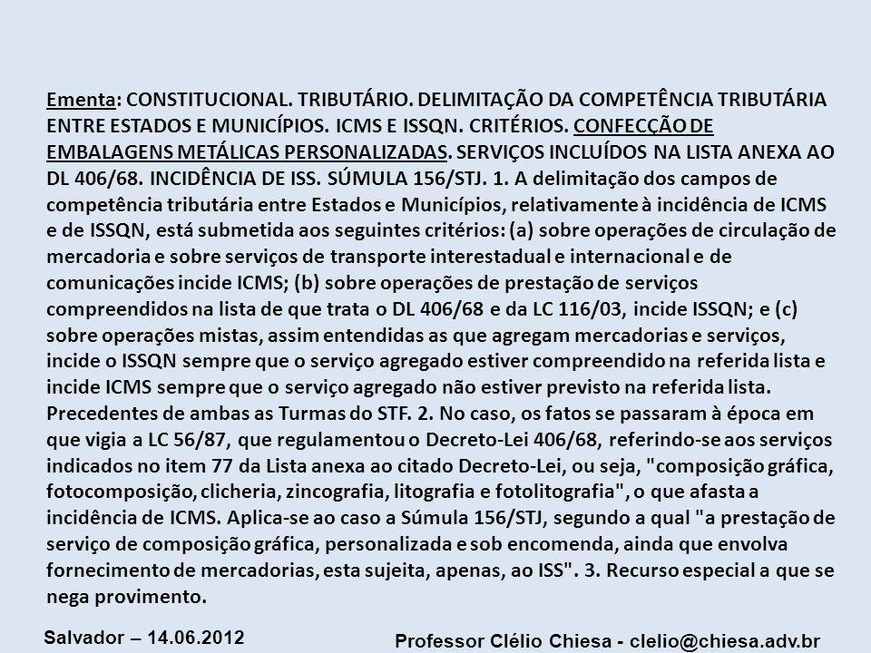 Professor Clélio Chiesa - clelio@chiesa.adv.br Salvador – 14.06.2012 Ementa: CONSTITUCIONAL. TRIBUTÁRIO. DELIMITAÇÃO DA COMPETÊNCIA TRIBUTÁRIA ENTRE E