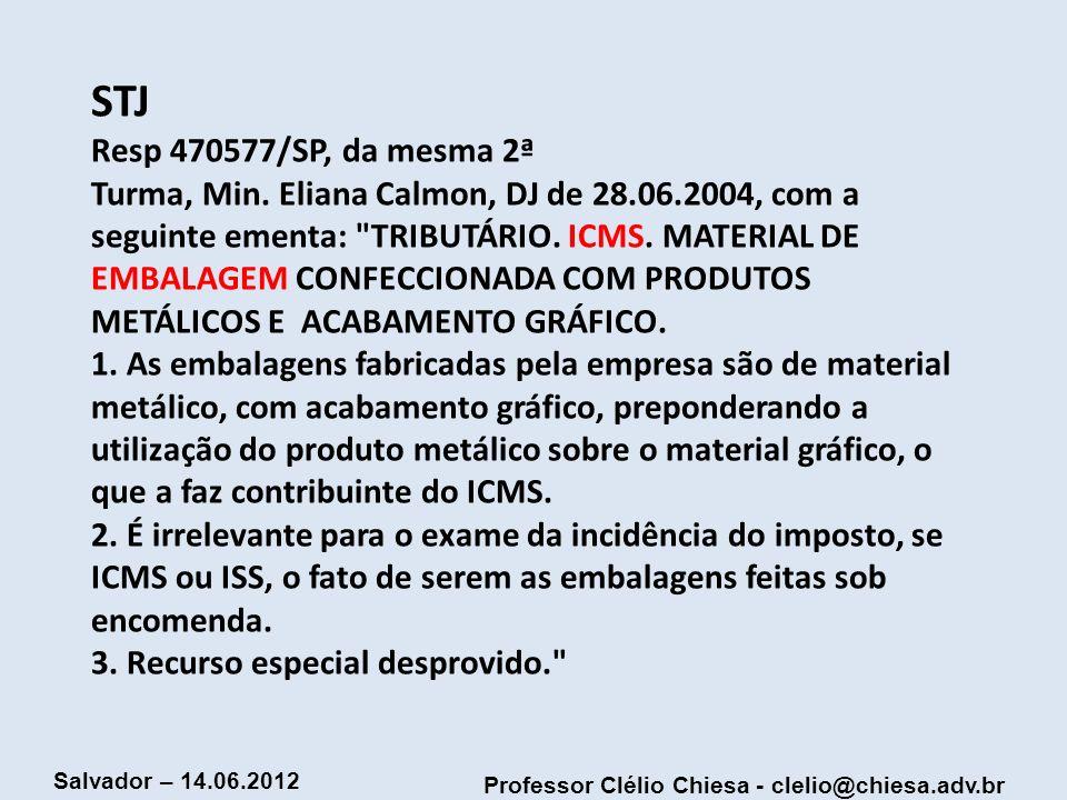 Professor Clélio Chiesa - clelio@chiesa.adv.br Salvador – 14.06.2012 STJ Resp 470577/SP, da mesma 2ª Turma, Min. Eliana Calmon, DJ de 28.06.2004, com
