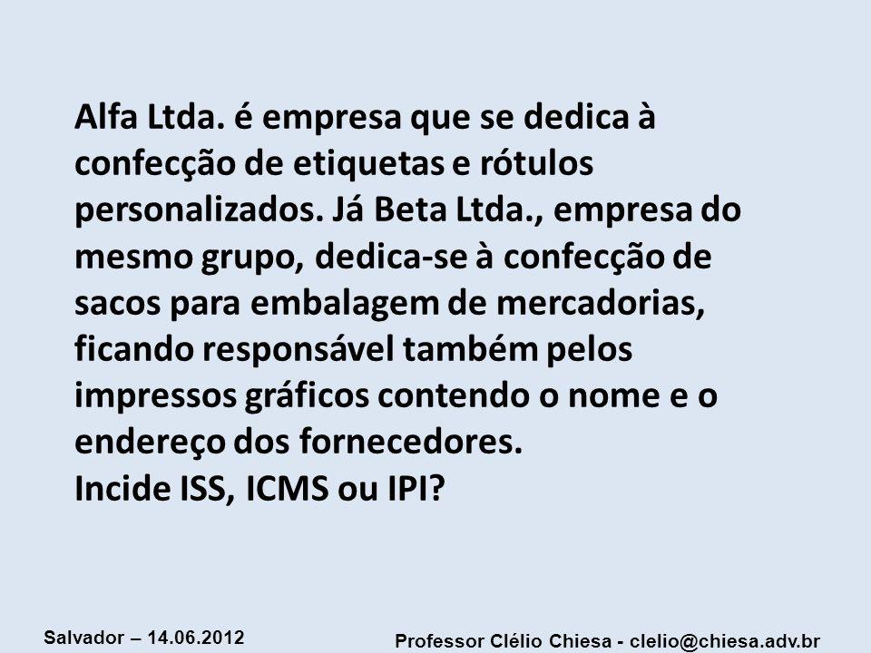 Professor Clélio Chiesa - clelio@chiesa.adv.br Salvador – 14.06.2012 Alfa Ltda. é empresa que se dedica à confecção de etiquetas e rótulos personaliza