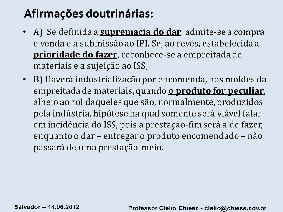 Professor Clélio Chiesa - clelio@chiesa.adv.br Salvador – 14.06.2012 Afirmações doutrinárias: A) Se definida a supremacia do dar, admite-se a compra e
