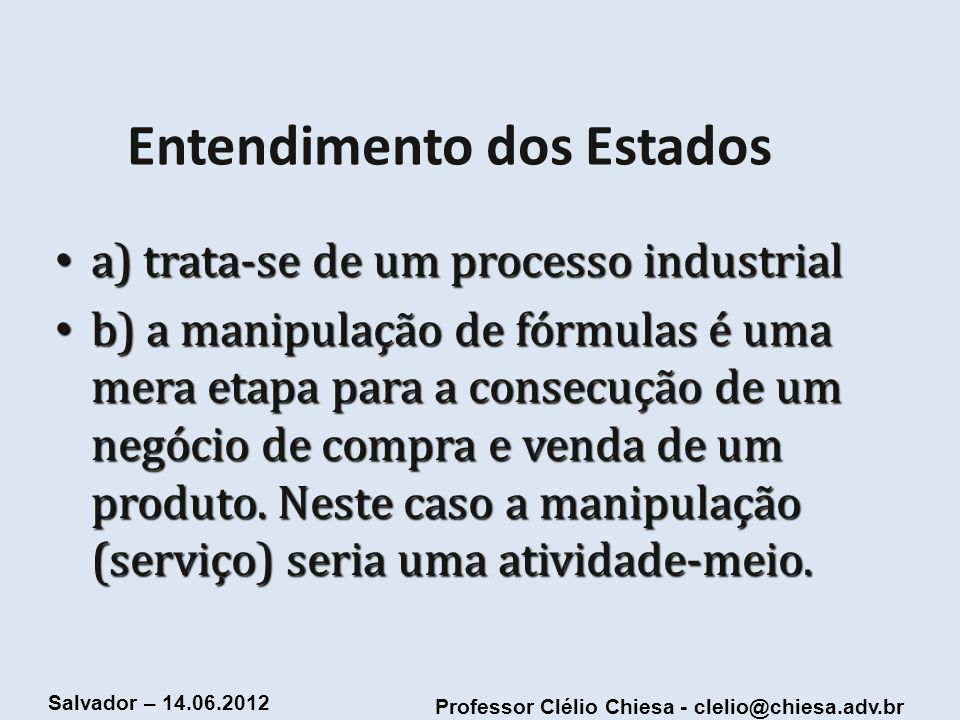 Professor Clélio Chiesa - clelio@chiesa.adv.br Salvador – 14.06.2012 Conclusão: Simulação: empresa de ES passa-se por importadora, quando, a importadora está a importadora está em SP.
