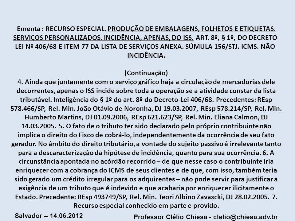 Professor Clélio Chiesa - clelio@chiesa.adv.br Salvador – 14.06.2012 Ementa : RECURSO ESPECIAL. PRODUÇÃO DE EMBALAGENS, FOLHETOS E ETIQUETAS. SERVIÇOS