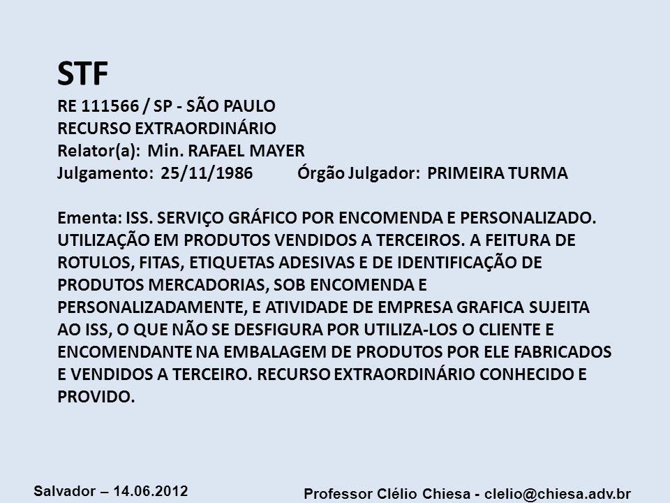 Professor Clélio Chiesa - clelio@chiesa.adv.br Salvador – 14.06.2012 STF RE 111566 / SP - SÃO PAULO RECURSO EXTRAORDINÁRIO Relator(a): Min. RAFAEL MAY