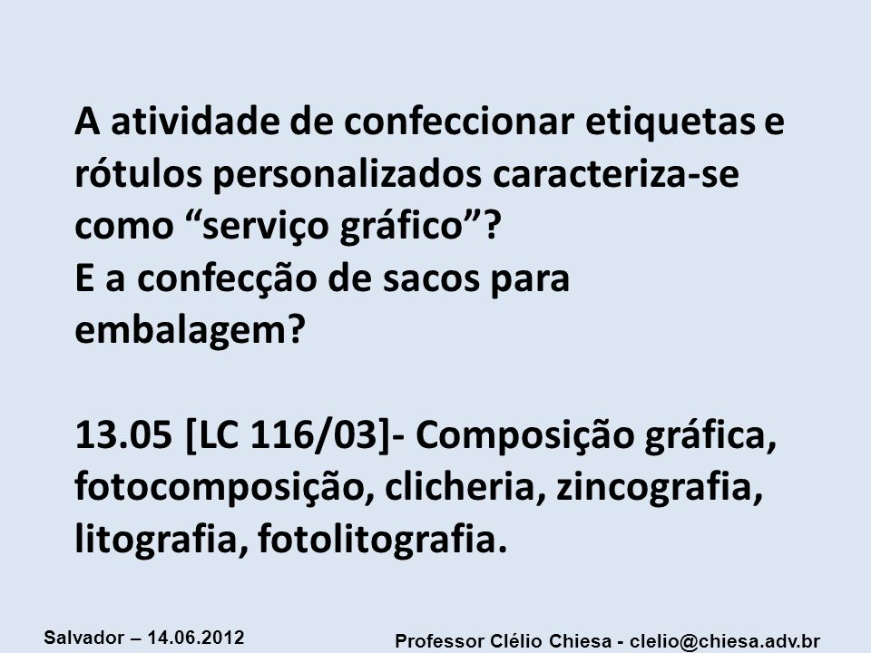 Professor Clélio Chiesa - clelio@chiesa.adv.br Salvador – 14.06.2012 A atividade de confeccionar etiquetas e rótulos personalizados caracteriza-se com