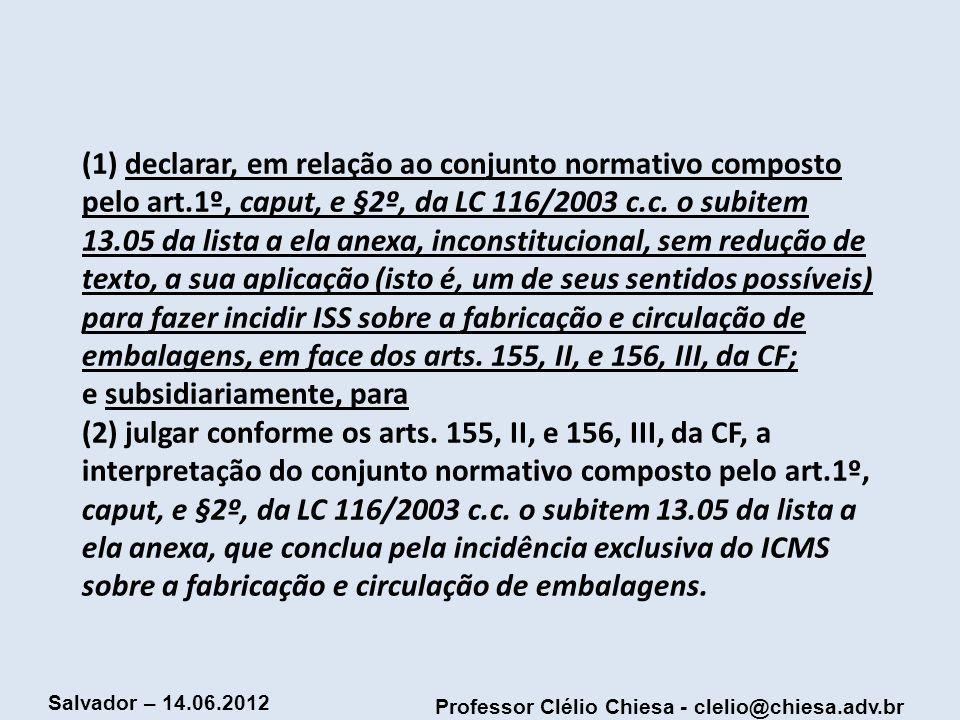 Professor Clélio Chiesa - clelio@chiesa.adv.br Salvador – 14.06.2012 (1) declarar, em relação ao conjunto normativo composto pelo art.1º, caput, e §2º