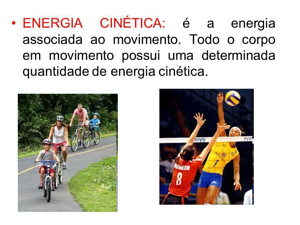 ENERGIA CINÉTICA: é a energia associada ao movimento. Todo o corpo em movimento possui uma determinada quantidade de energia cinética.