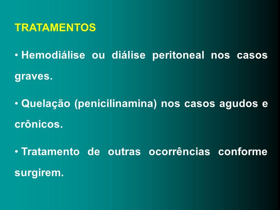 TRATAMENTOS Hemodiálise ou diálise peritoneal nos casos graves. Quelação (penicilinamina) nos casos agudos e crônicos. Tratamento de outras ocorrência