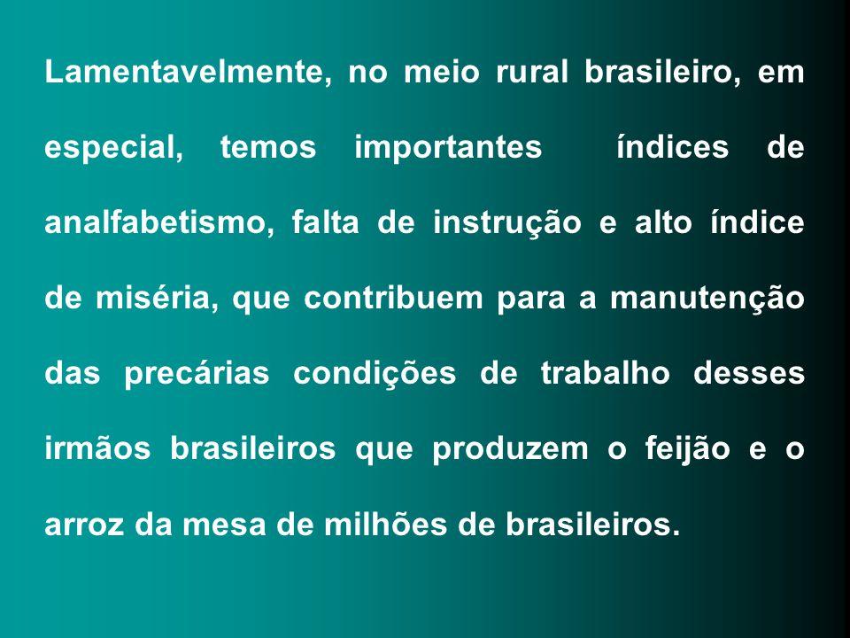 Lamentavelmente, no meio rural brasileiro, em especial, temos importantes índices de analfabetismo, falta de instrução e alto índice de miséria, que c