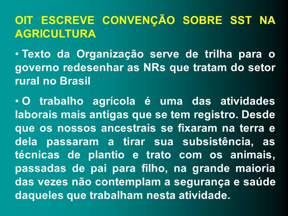 OIT ESCREVE CONVENÇÃO SOBRE SST NA AGRICULTURA Texto da Organização serve de trilha para o governo redesenhar as NRs que tratam do setor rural no Bras