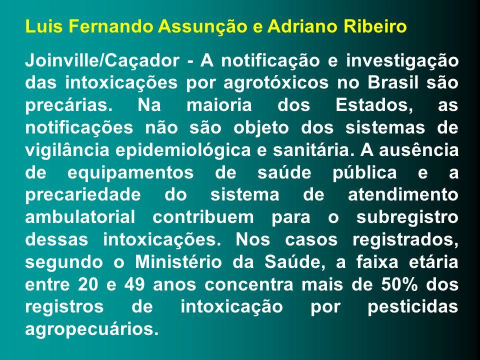 Luis Fernando Assunção e Adriano Ribeiro Joinville/Caçador - A notificação e investigação das intoxicações por agrotóxicos no Brasil são precárias. Na