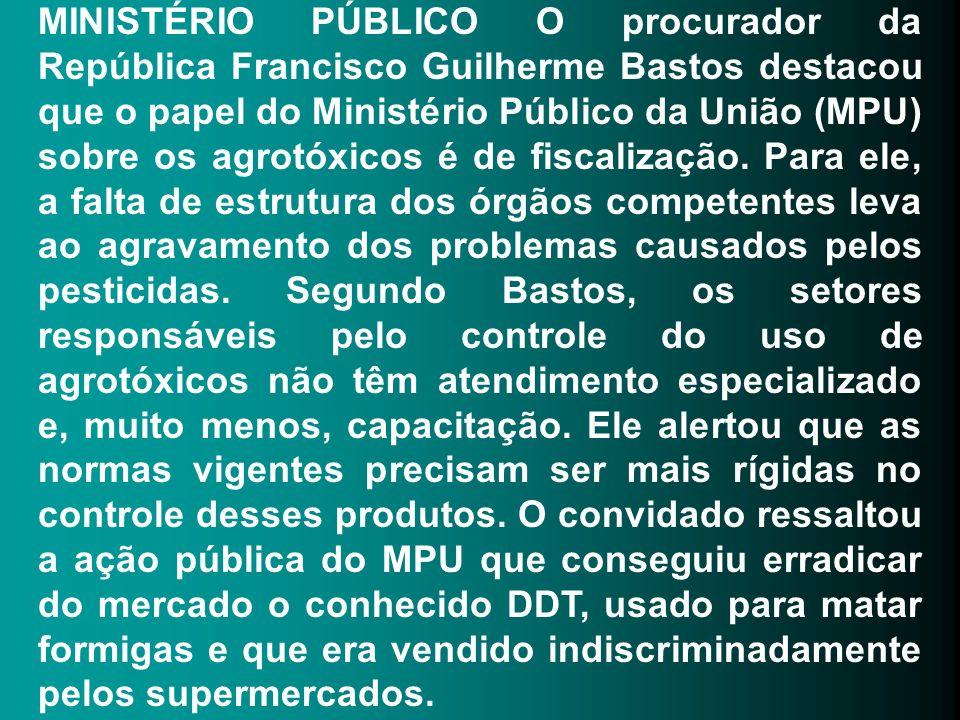 MINISTÉRIO PÚBLICO O procurador da República Francisco Guilherme Bastos destacou que o papel do Ministério Público da União (MPU) sobre os agrotóxicos