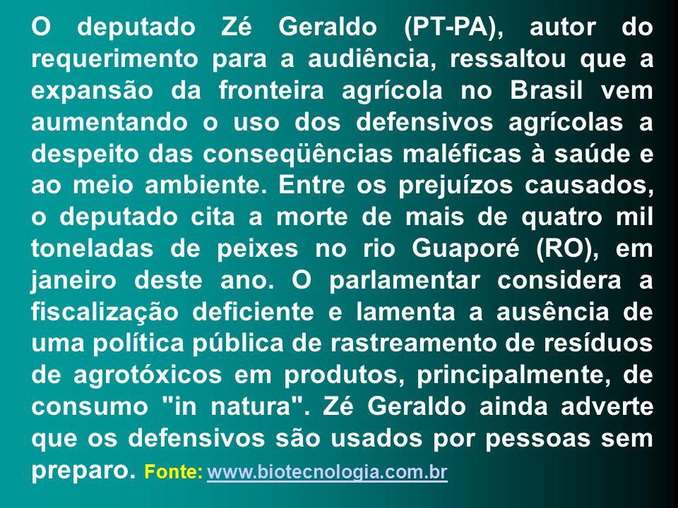 O deputado Zé Geraldo (PT-PA), autor do requerimento para a audiência, ressaltou que a expansão da fronteira agrícola no Brasil vem aumentando o uso d