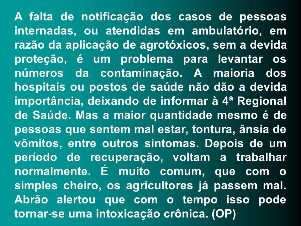 A falta de notificação dos casos de pessoas internadas, ou atendidas em ambulatório, em razão da aplicação de agrotóxicos, sem a devida proteção, é um