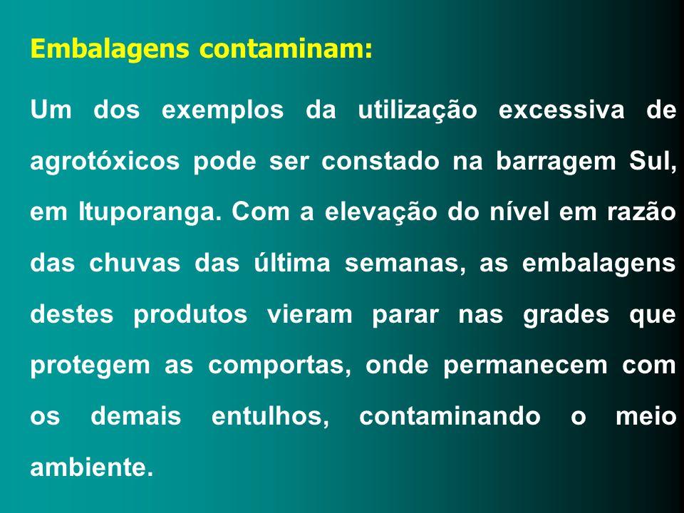 Embalagens contaminam: Um dos exemplos da utilização excessiva de agrotóxicos pode ser constado na barragem Sul, em Ituporanga. Com a elevação do níve