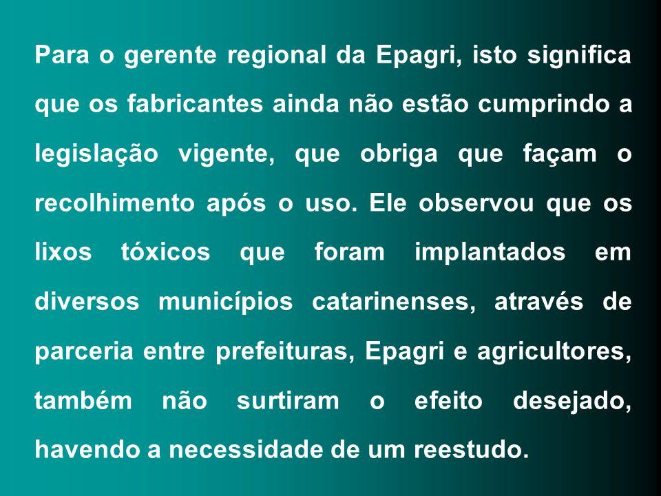 Para o gerente regional da Epagri, isto significa que os fabricantes ainda não estão cumprindo a legislação vigente, que obriga que façam o recolhimen