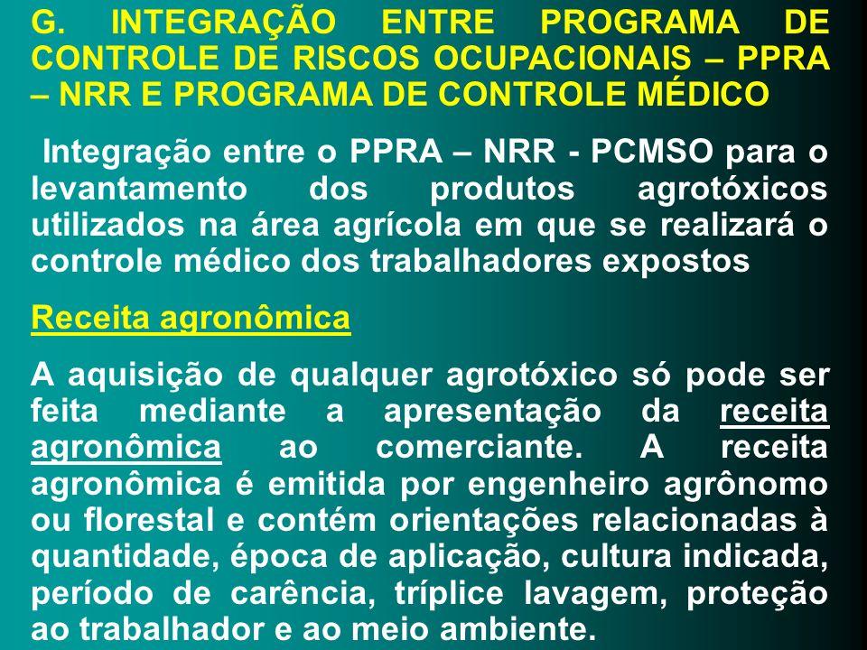 G. INTEGRAÇÃO ENTRE PROGRAMA DE CONTROLE DE RISCOS OCUPACIONAIS – PPRA – NRR E PROGRAMA DE CONTROLE MÉDICO Integração entre o PPRA – NRR - PCMSO para