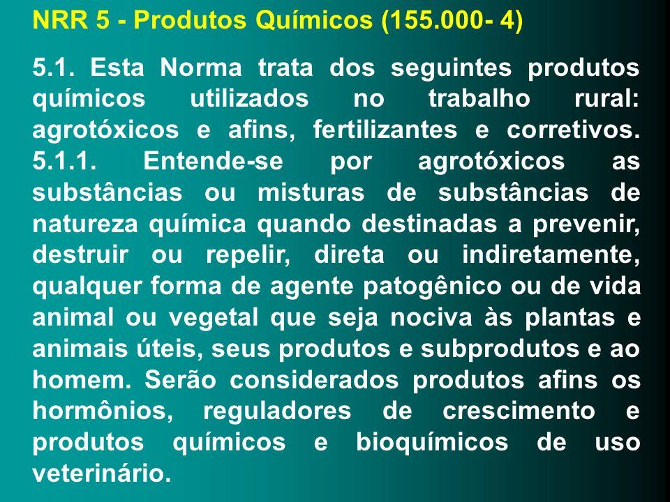 NRR 5 - Produtos Químicos (155.000- 4) 5.1. Esta Norma trata dos seguintes produtos químicos utilizados no trabalho rural: agrotóxicos e afins, fertil