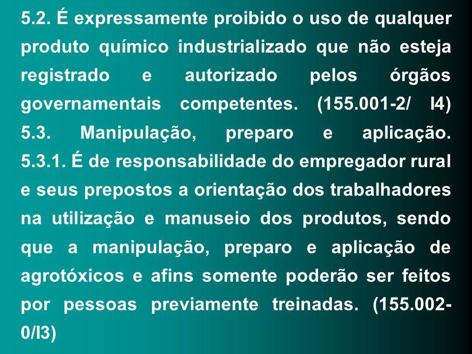 5.2. É expressamente proibido o uso de qualquer produto químico industrializado que não esteja registrado e autorizado pelos órgãos governamentais com