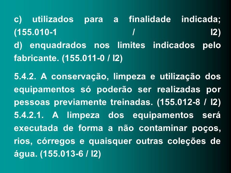 c) utilizados para a finalidade indicada; (155.010-1 / I2) d) enquadrados nos limites indicados pelo fabricante. (155.011-0 / I2) 5.4.2. A conservação