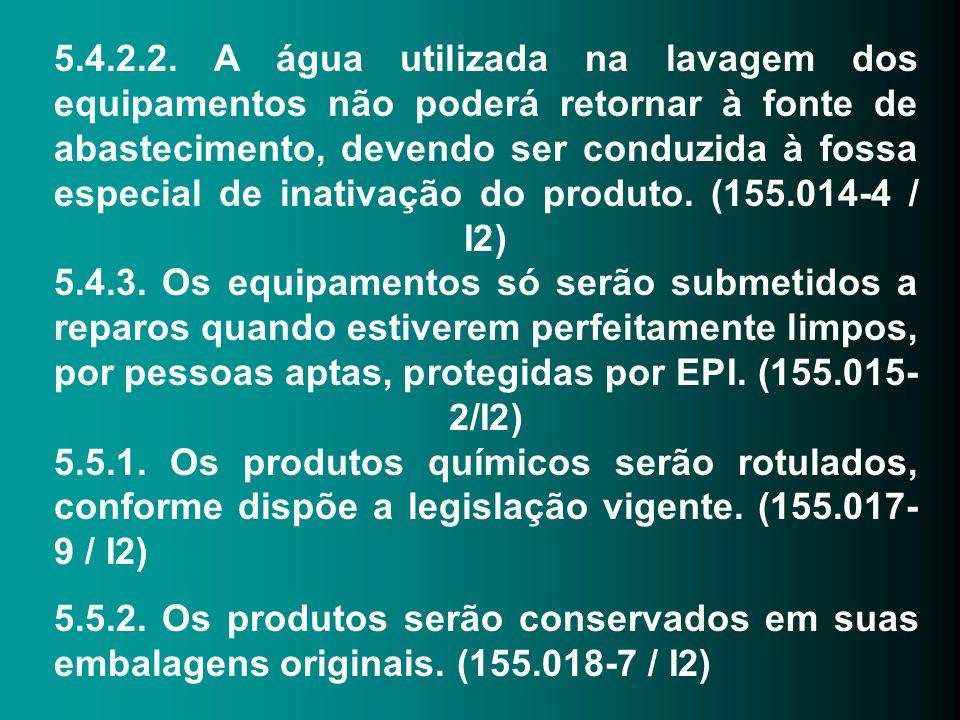5.4.2.2. A água utilizada na lavagem dos equipamentos não poderá retornar à fonte de abastecimento, devendo ser conduzida à fossa especial de inativaç