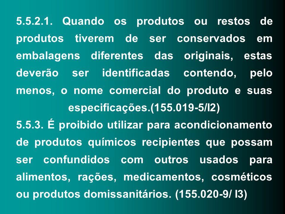 5.5.2.1. Quando os produtos ou restos de produtos tiverem de ser conservados em embalagens diferentes das originais, estas deverão ser identificadas c