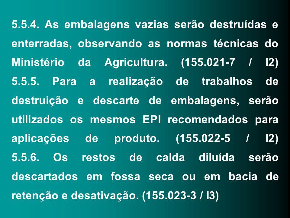 5.5.4. As embalagens vazias serão destruídas e enterradas, observando as normas técnicas do Ministério da Agricultura. (155.021-7 / I2) 5.5.5. Para a