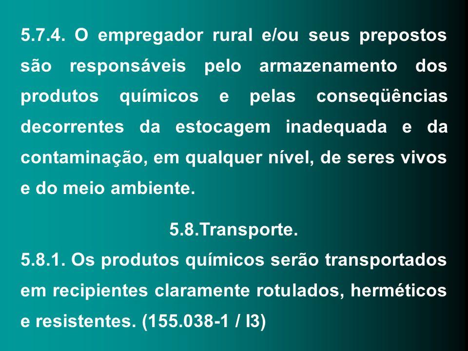 5.7.4. O empregador rural e/ou seus prepostos são responsáveis pelo armazenamento dos produtos químicos e pelas conseqüências decorrentes da estocagem